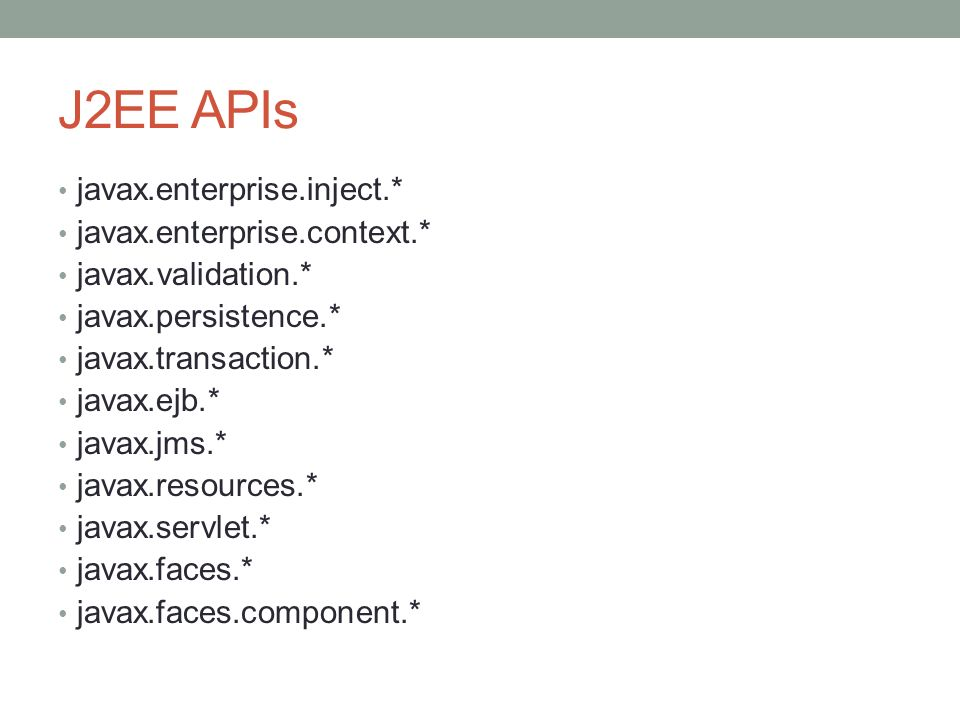 J2EE APIs javax.enterprise.inject.* javax.enterprise.context.*