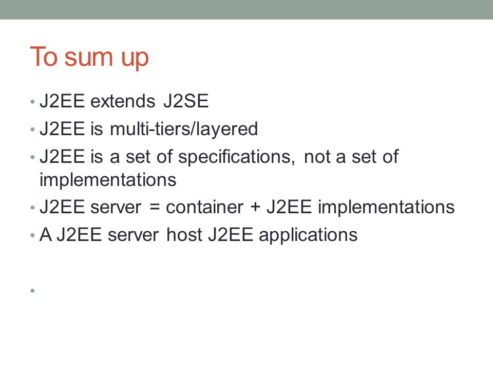To sum up J2EE extends J2SE J2EE is multi-tiers/layered