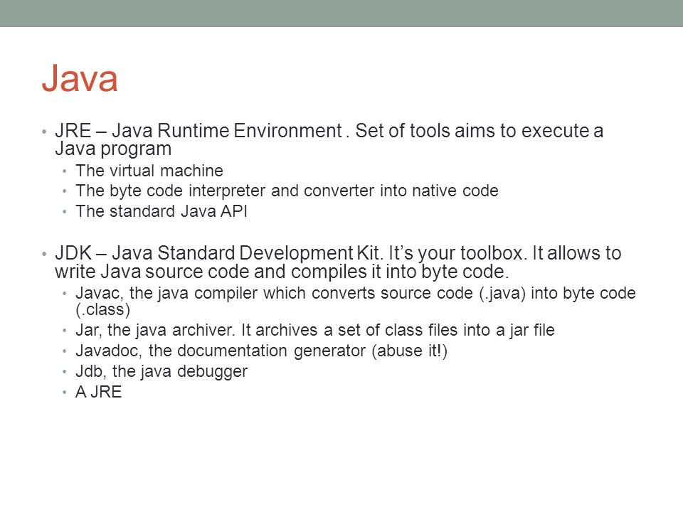 Java JRE – Java Runtime Environment . Set of tools aims to execute a Java program. The virtual machine.