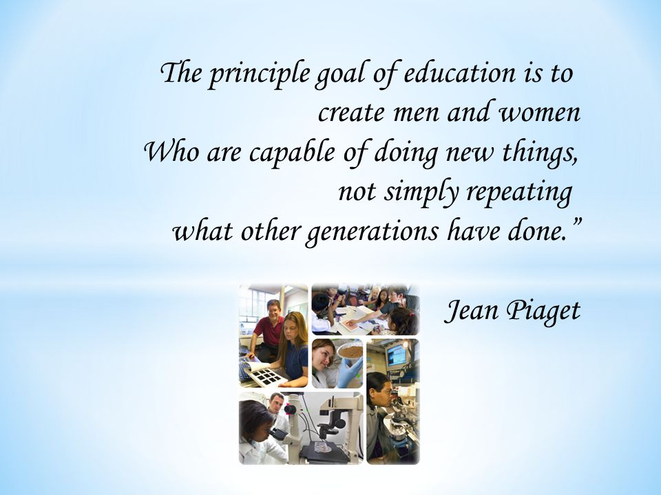 The principle goal of education is to