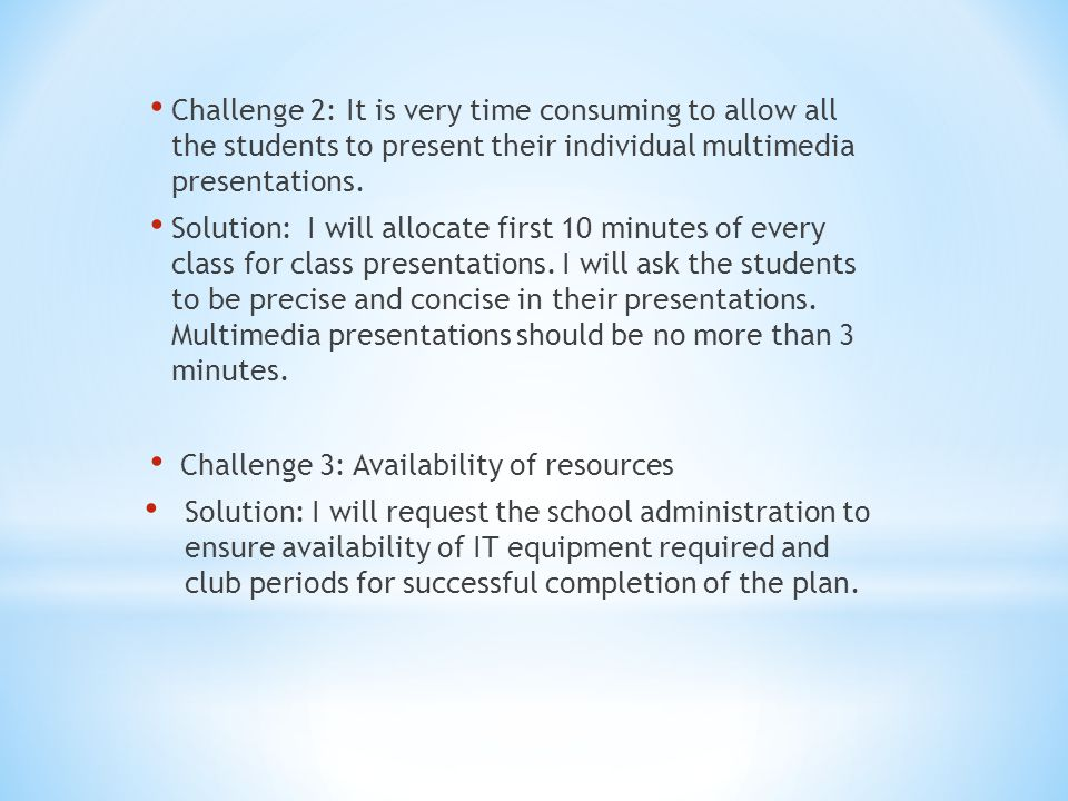 Challenge 2: It is very time consuming to allow all the students to present their individual multimedia presentations.