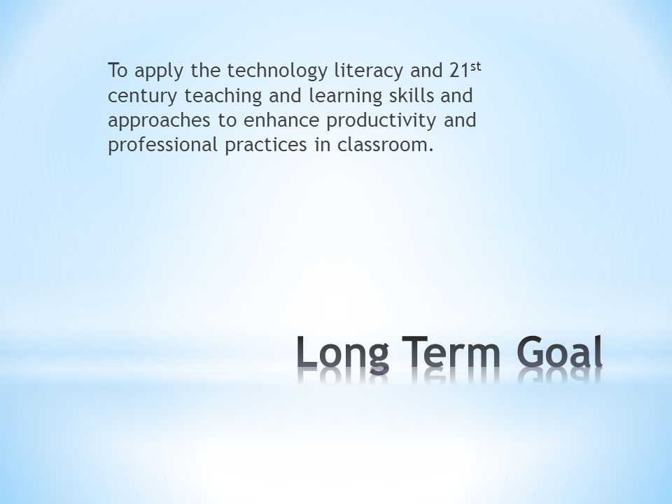 To apply the technology literacy and 21st century teaching and learning skills and approaches to enhance productivity and professional practices in classroom.