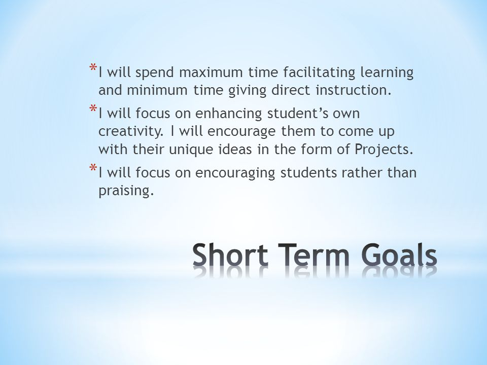 I will spend maximum time facilitating learning and minimum time giving direct instruction.