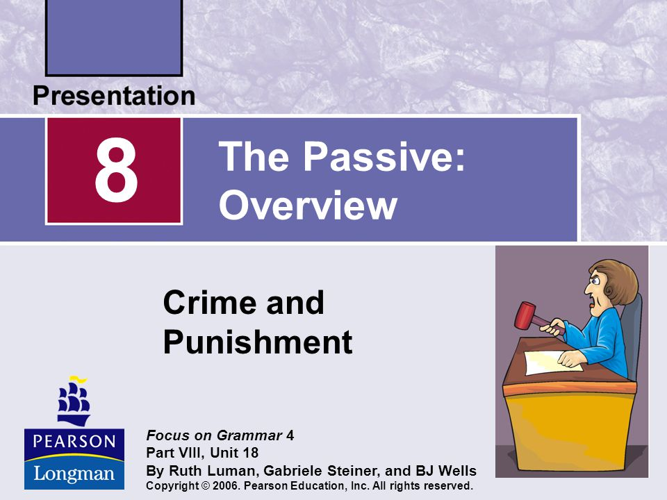 8 The Passive: Overview Crime and Punishment Focus on Grammar 4