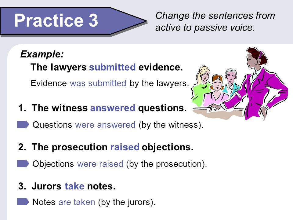 Practice 3 Change the sentences from active to passive voice. Example: