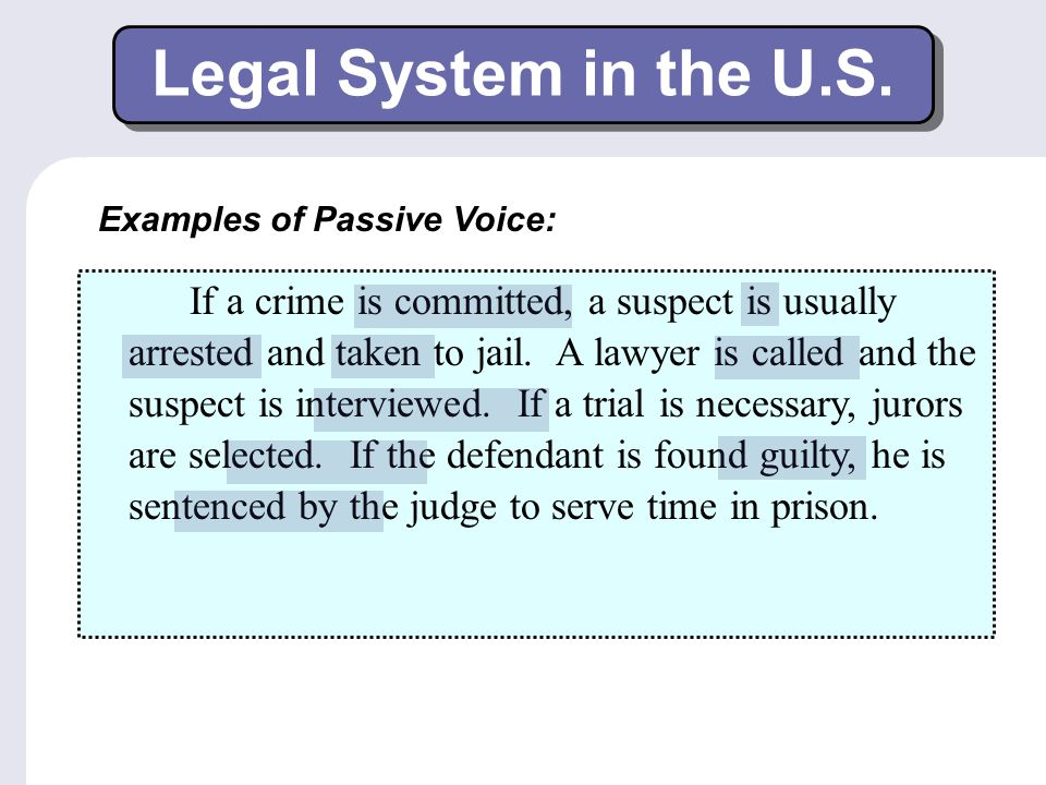 Legal System in the U.S. Examples of Passive Voice: