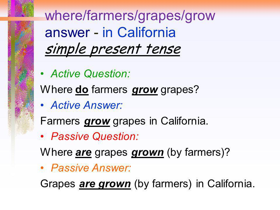 where/farmers/grapes/grow answer - in California simple present tense