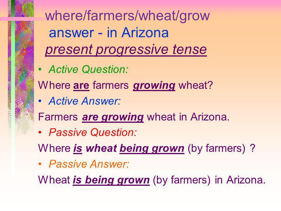 where/farmers/wheat/grow answer - in Arizona present progressive tense