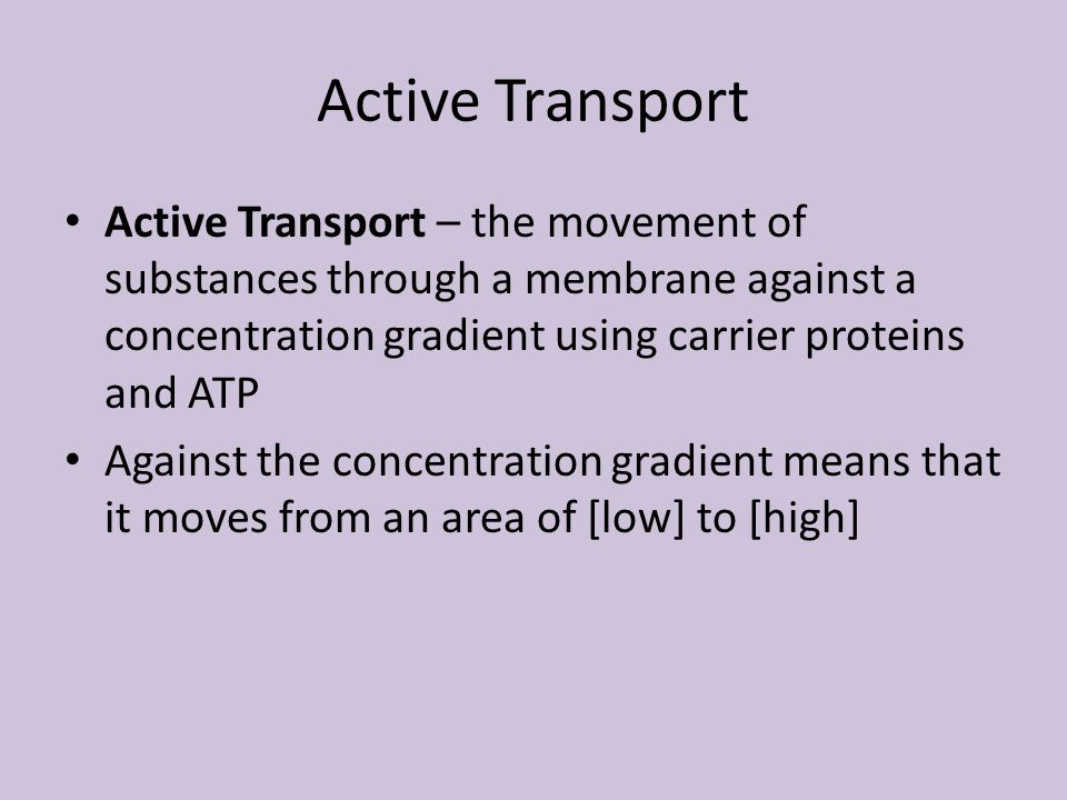 Active Transport Active Transport – the movement of substances through a membrane against a concentration gradient using carrier proteins and ATP.