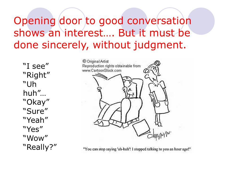 Opening door to good conversation shows an interest…