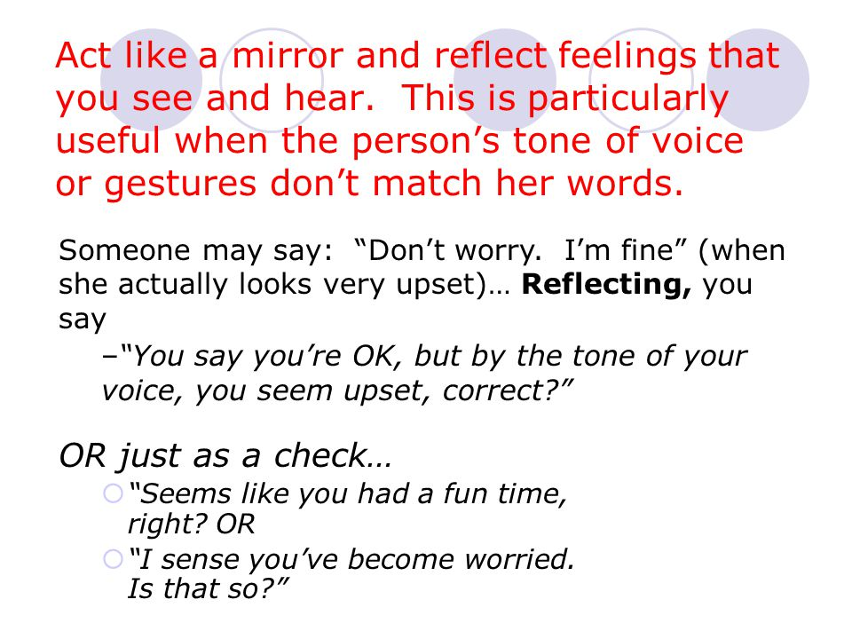 Act like a mirror and reflect feelings that you see and hear