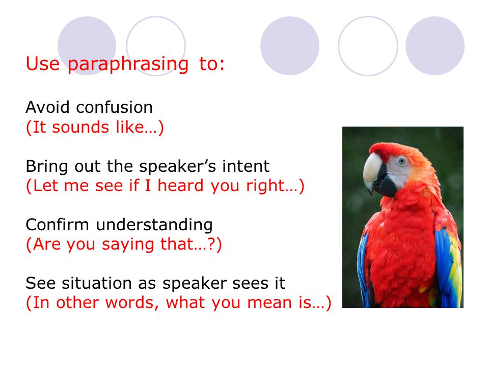 Use paraphrasing to: Avoid confusion (It sounds like…)