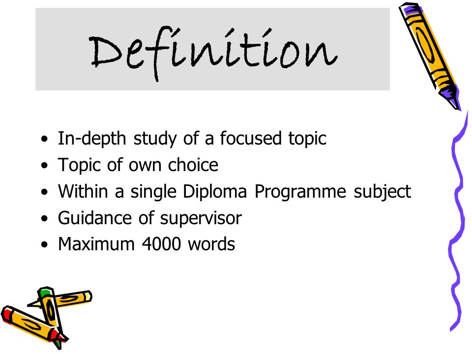 Definition In-depth study of a focused topic Topic of own choice