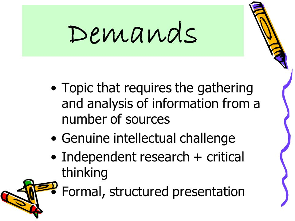 DemandsTopic that requires the gathering and analysis of information from a number of sources. Genuine intellectual challenge.