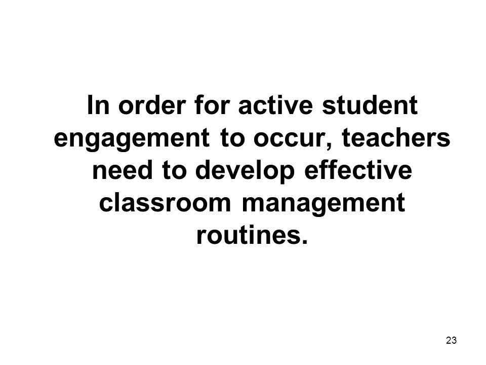 In order for active student engagement to occur, teachers need to develop effective classroom management routines.