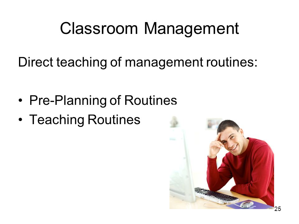 Classroom Management Direct teaching of management routines: