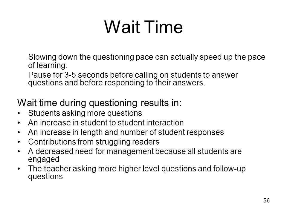 Wait Time Slowing down the questioning pace can actually speed up the pace of learning.