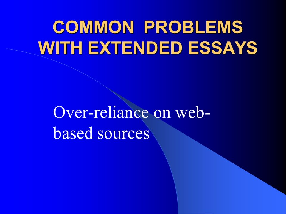 COMMON PROBLEMS WITH EXTENDED ESSAYS