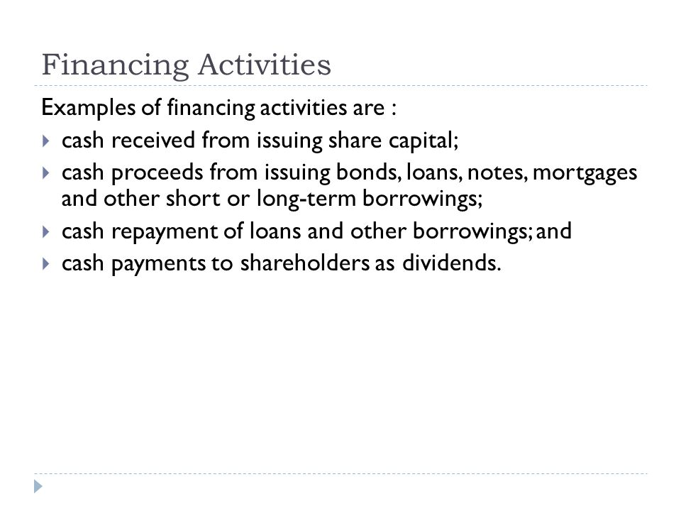 Financing Activities Examples of financing activities are :