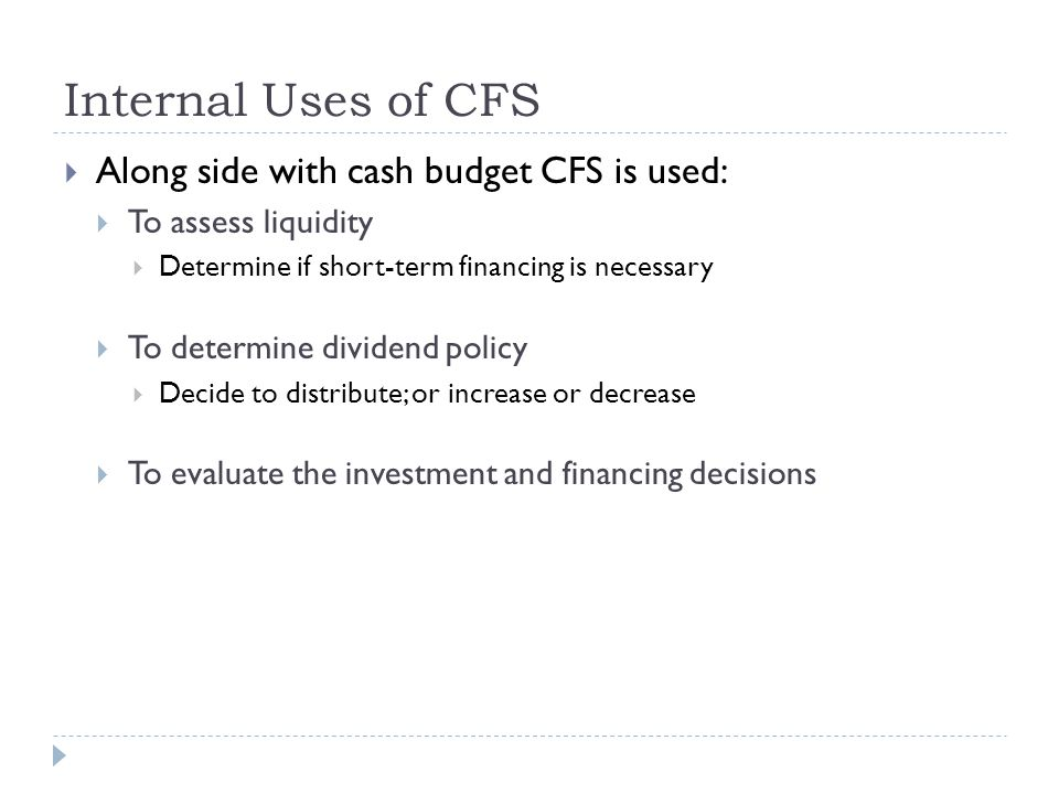 Internal Uses of CFS Along side with cash budget CFS is used: