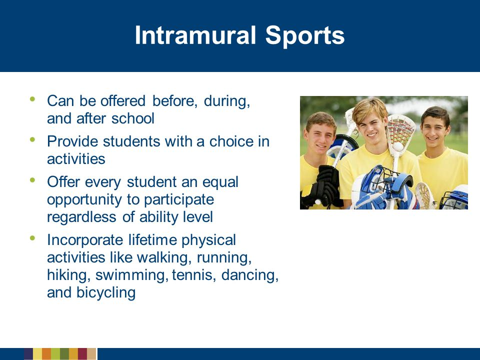 Intramural Sports Can be offered before, during, and after school