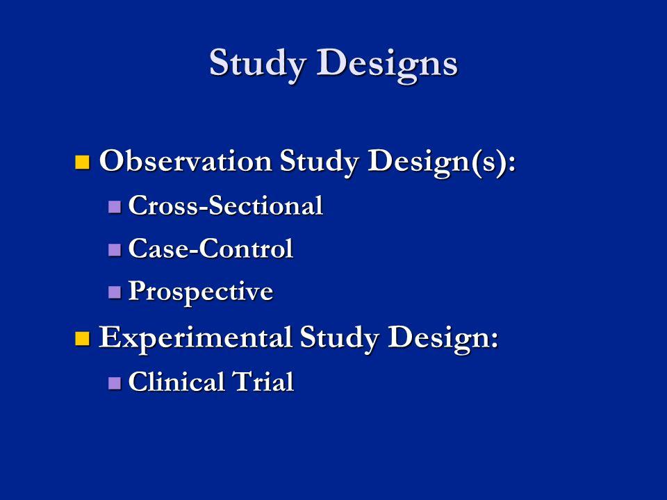 Study Designs Observation Study Design(s): Experimental Study Design: