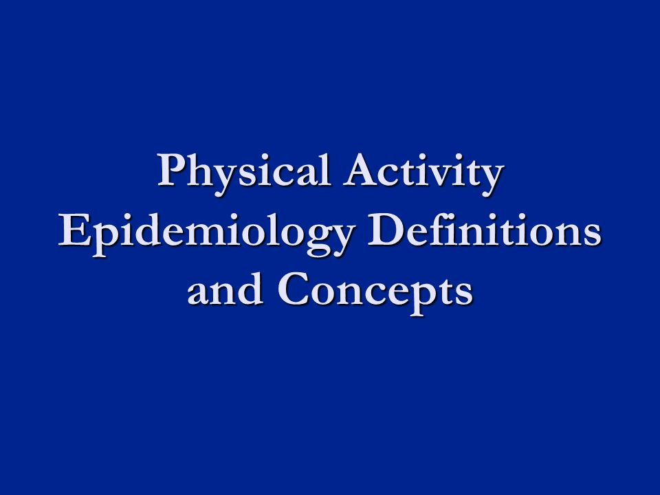 Physical Activity Epidemiology Definitions and Concepts