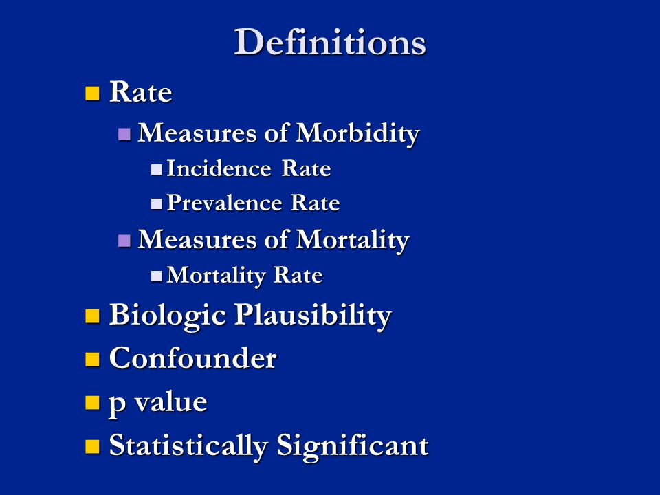 Definitions Rate Biologic Plausibility Confounder p value