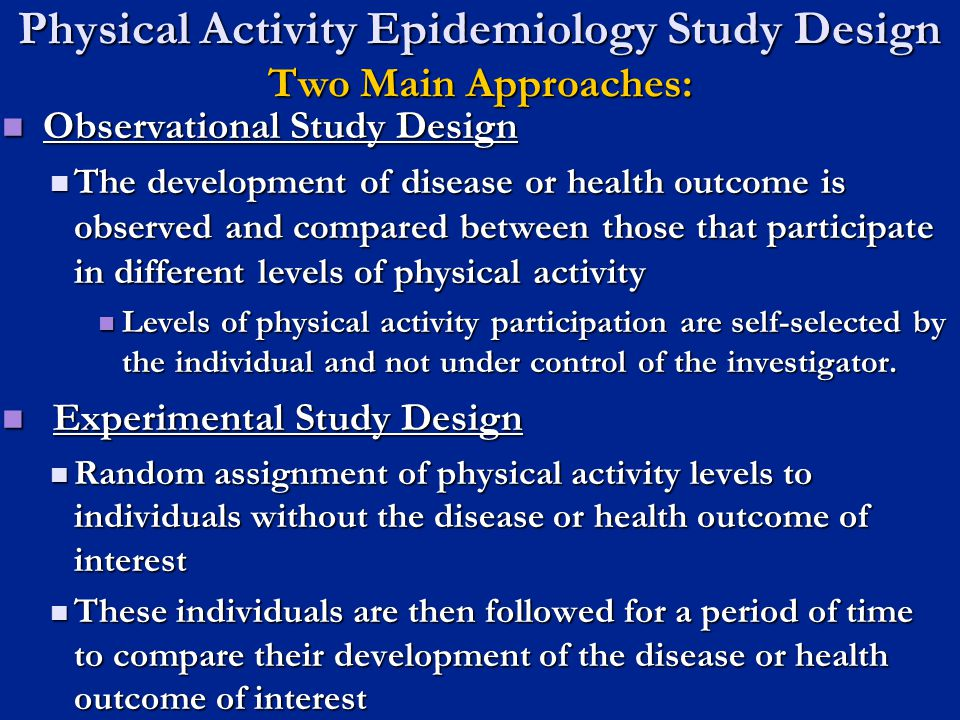 Physical Activity Epidemiology Study Design Two Main Approaches: