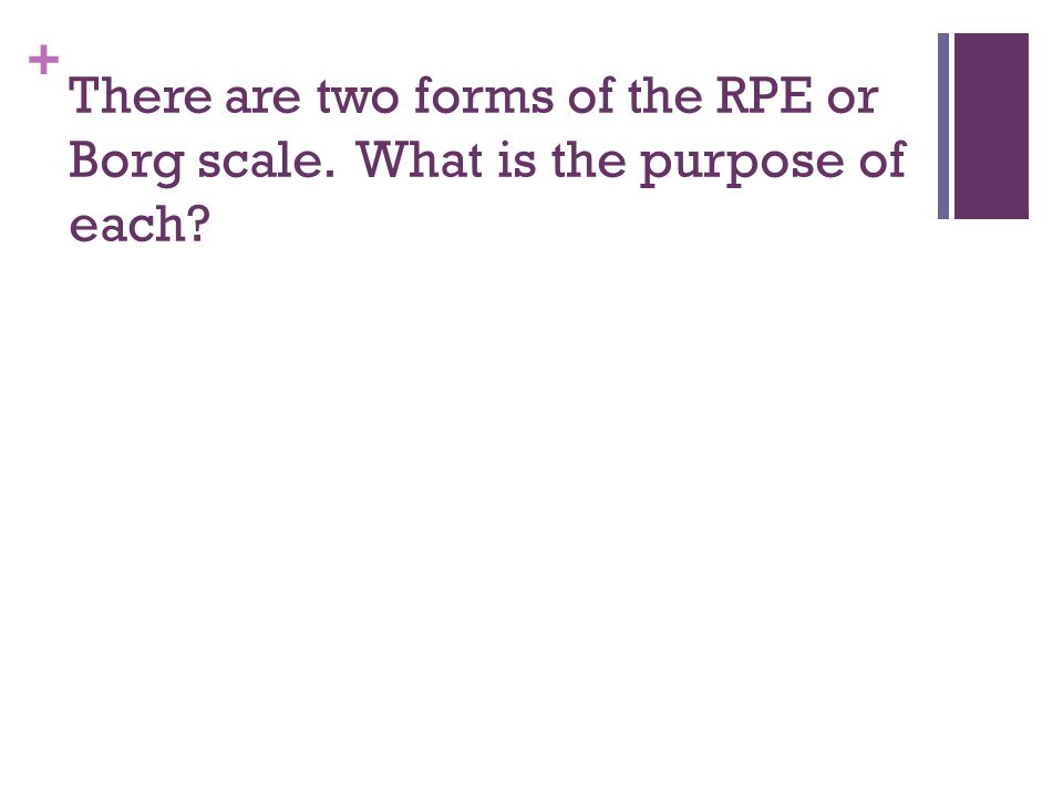 There are two forms of the RPE or Borg scale