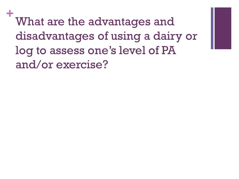 What are the advantages and disadvantages of using a dairy or log to assess one's level of PA and/or exercise