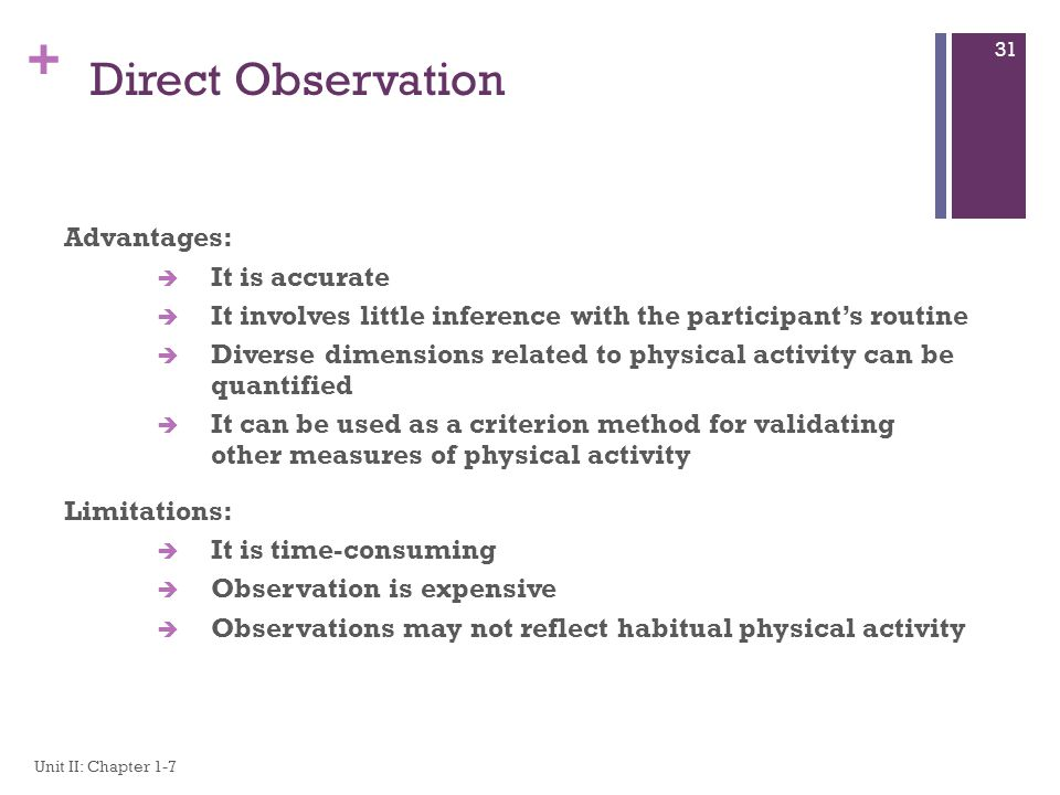 Direct Observation Advantages: It is accurate