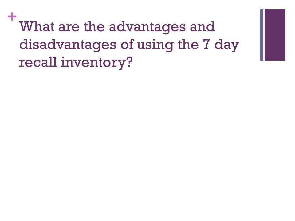 What are the advantages and disadvantages of using the 7 day recall inventory