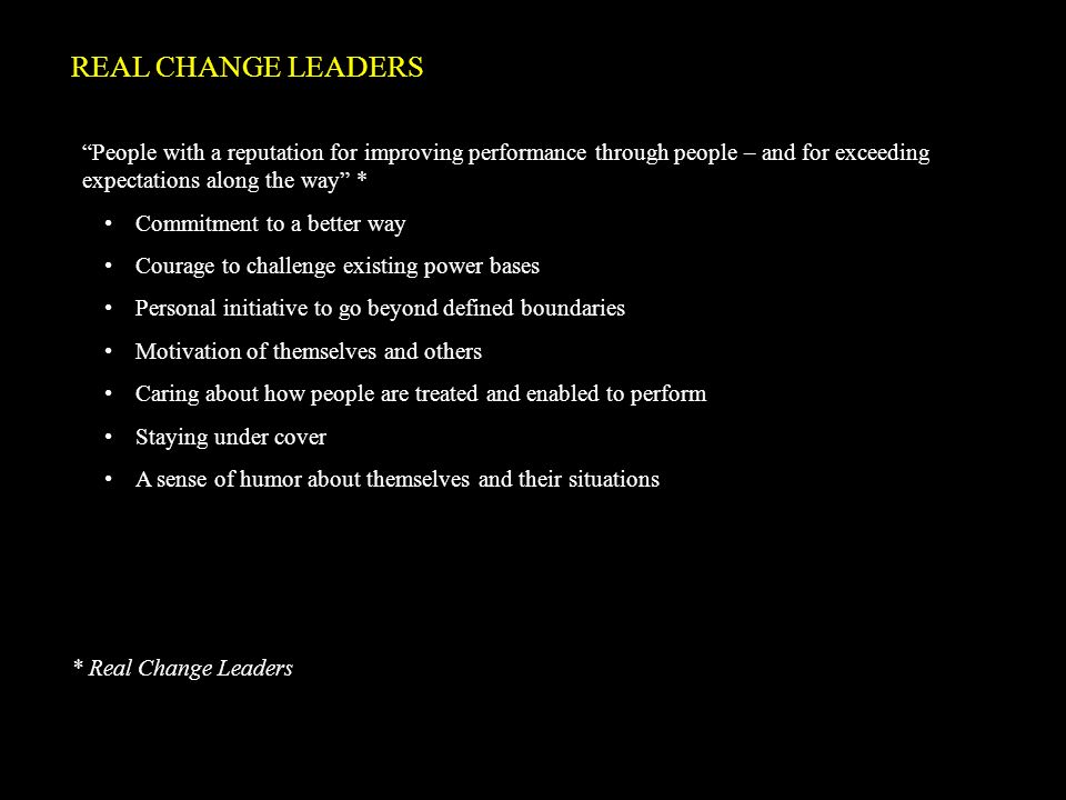 REAL CHANGE LEADERS People with a reputation for improving performance through people – and for exceeding expectations along the way *