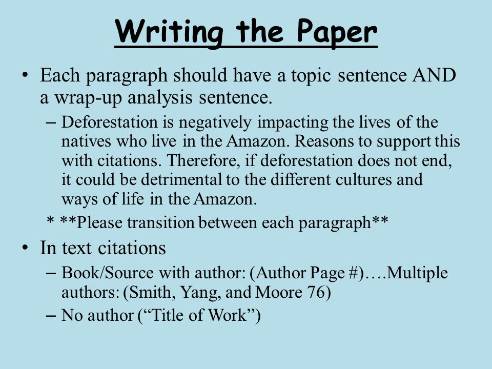 Writing the Paper Each paragraph should have a topic sentence AND a wrap-up analysis sentence.
