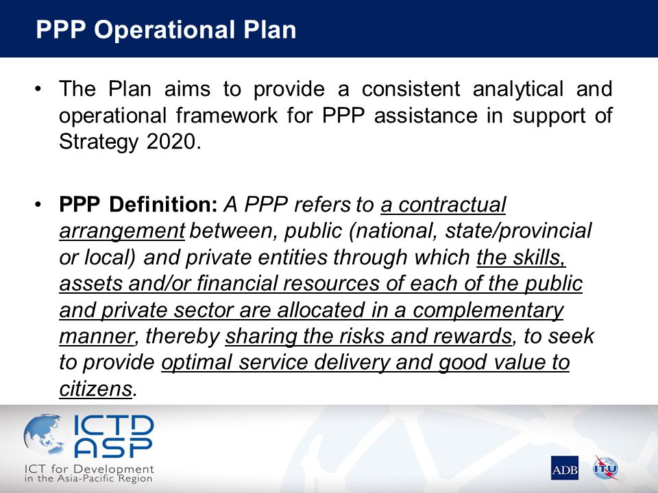 PPP Operational Plan The Plan aims to provide a consistent analytical and operational framework for PPP assistance in support of Strategy