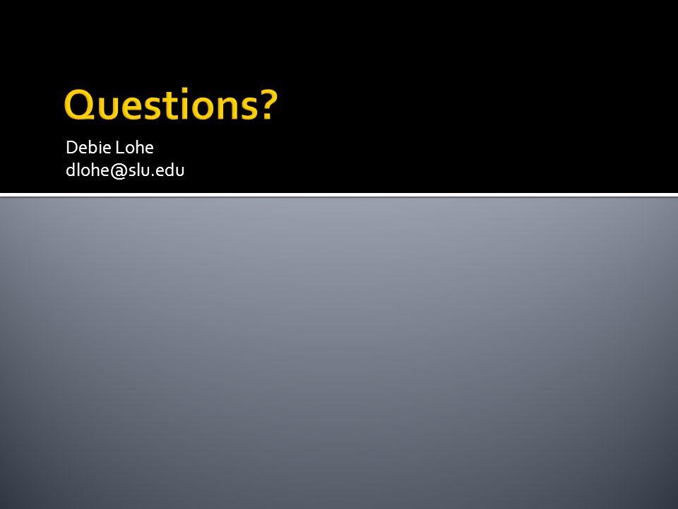 Questions Debie Lohe dlohe@slu.edu