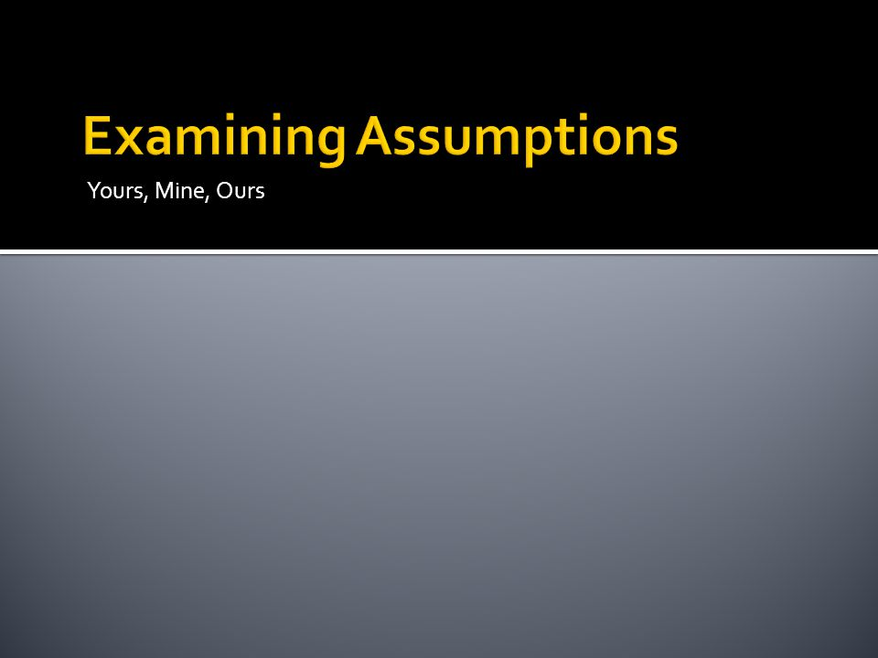 Examining Assumptions