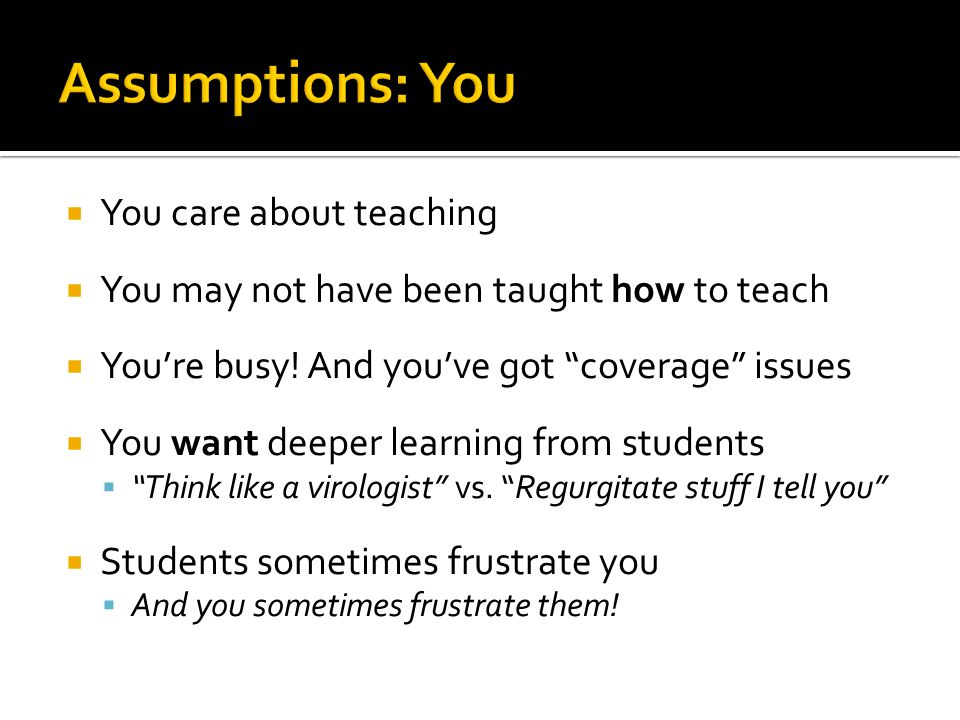 Assumptions: You You care about teaching