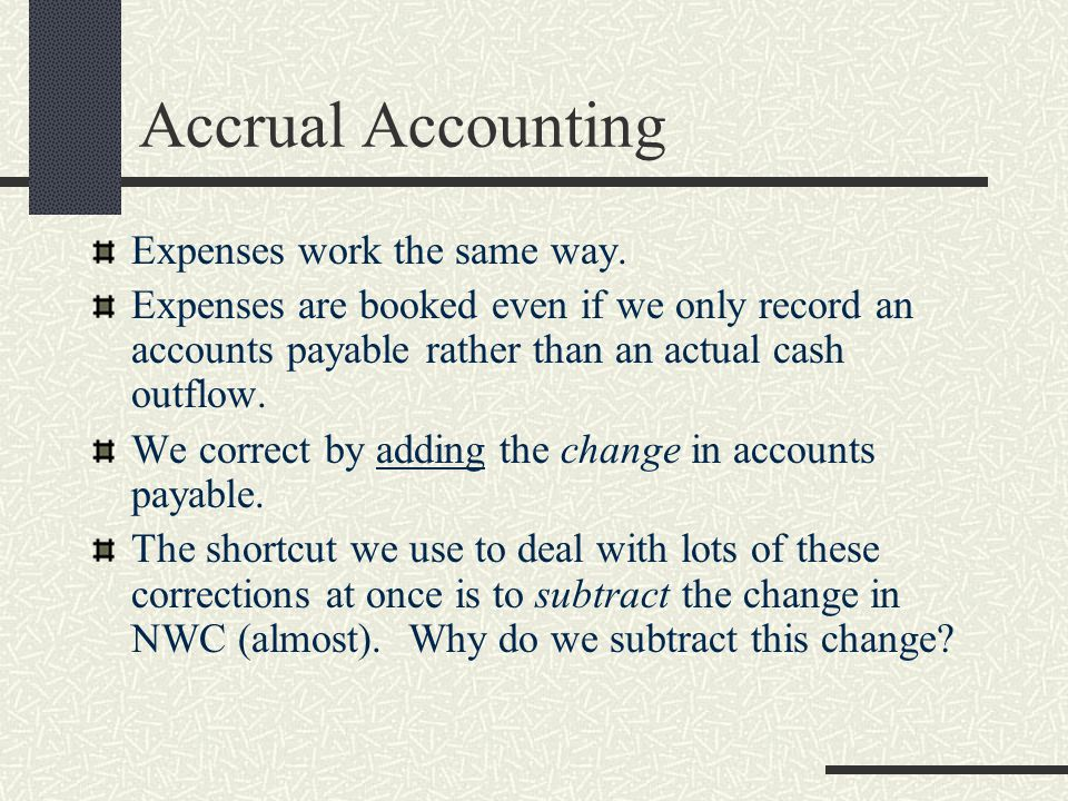 Accrual Accounting Expenses work the same way.