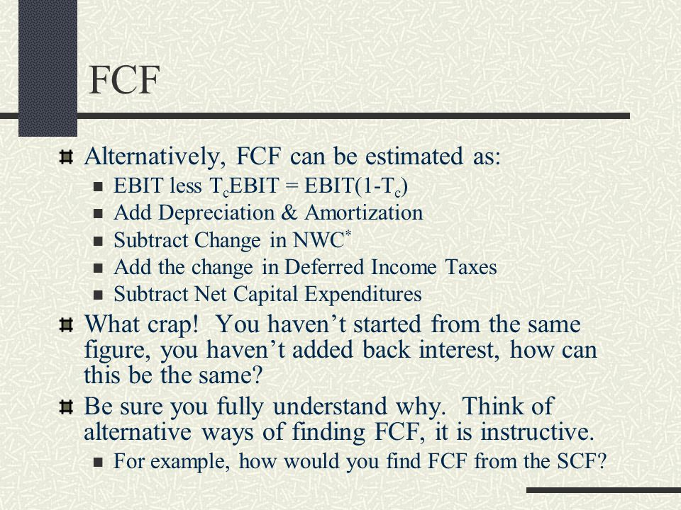 FCF Alternatively, FCF can be estimated as: