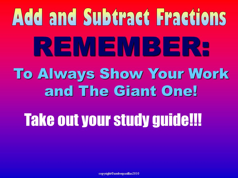 REMEMBER: To Always Show Your Work and The Giant One!