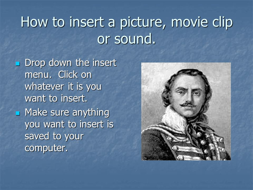 How to insert a picture, movie clip or sound.