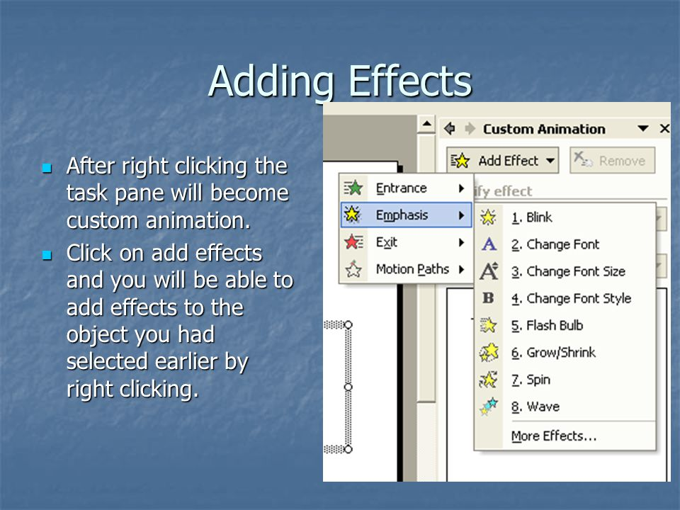 Adding Effects After right clicking the task pane will become custom animation.