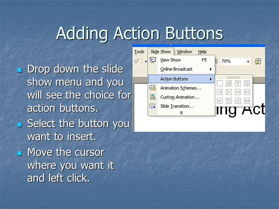 Adding Action Buttons Drop down the slide show menu and you will see the choice for action buttons.