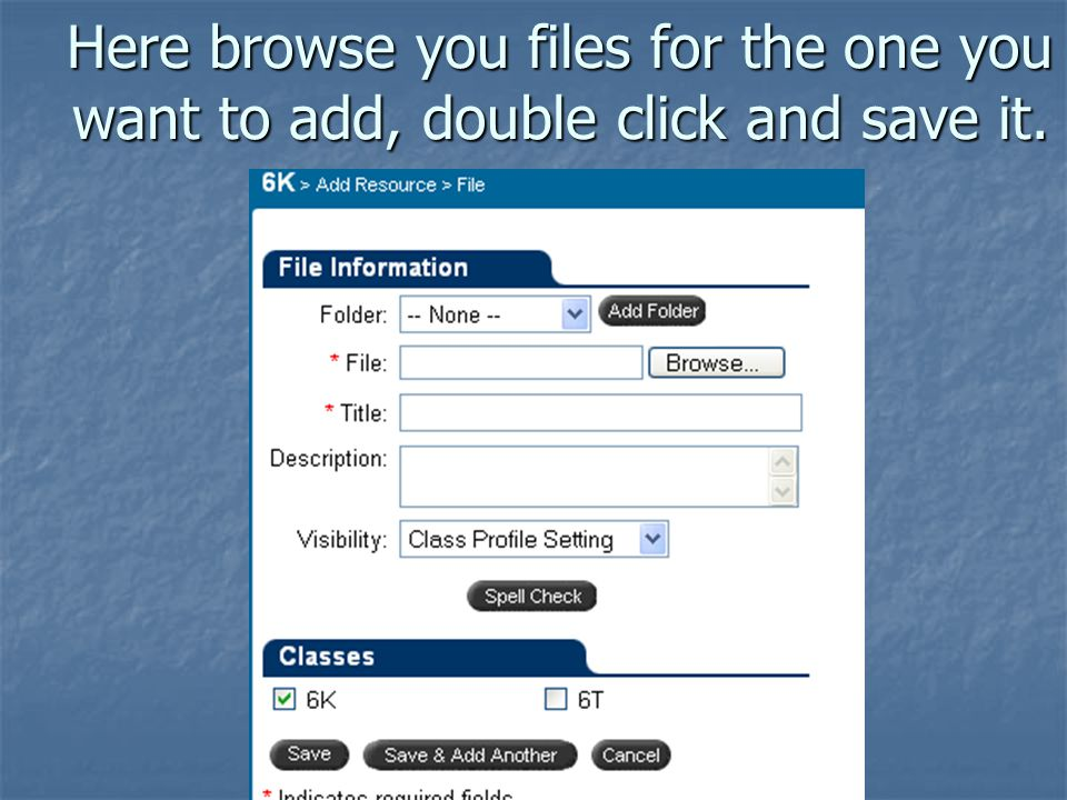 Here browse you files for the one you want to add, double click and save it.