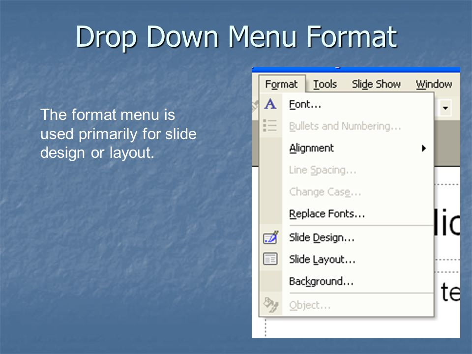 Drop Down Menu Format The format menu is used primarily for slide design or layout.