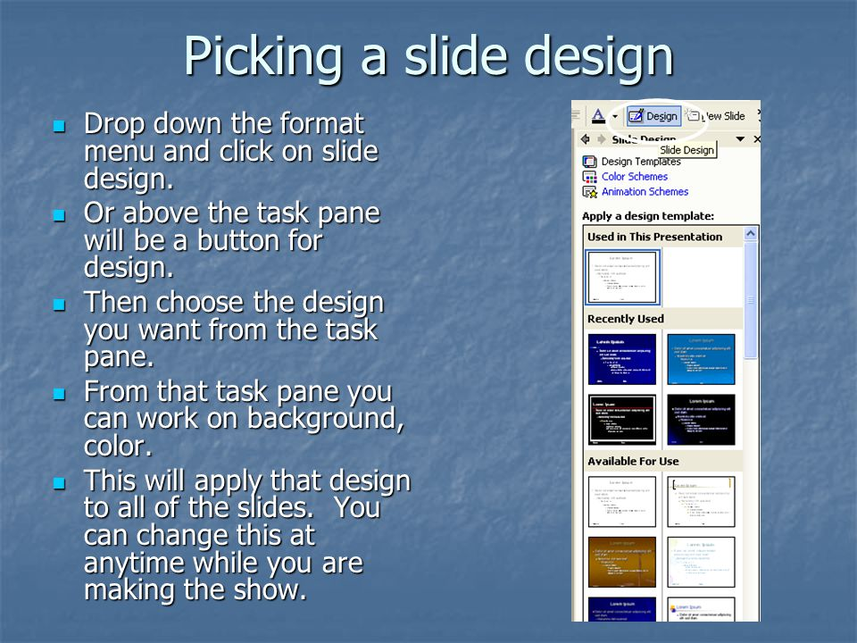 Picking a slide design Drop down the format menu and click on slide design. Or above the task pane will be a button for design.
