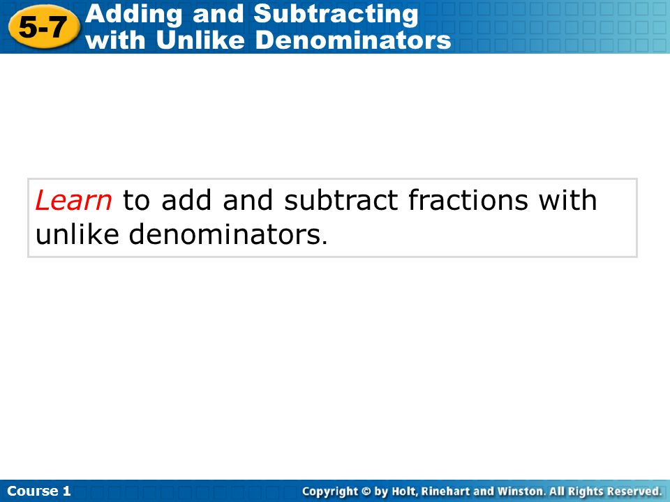 5-7 Learn to add and subtract fractions with unlike denominators.