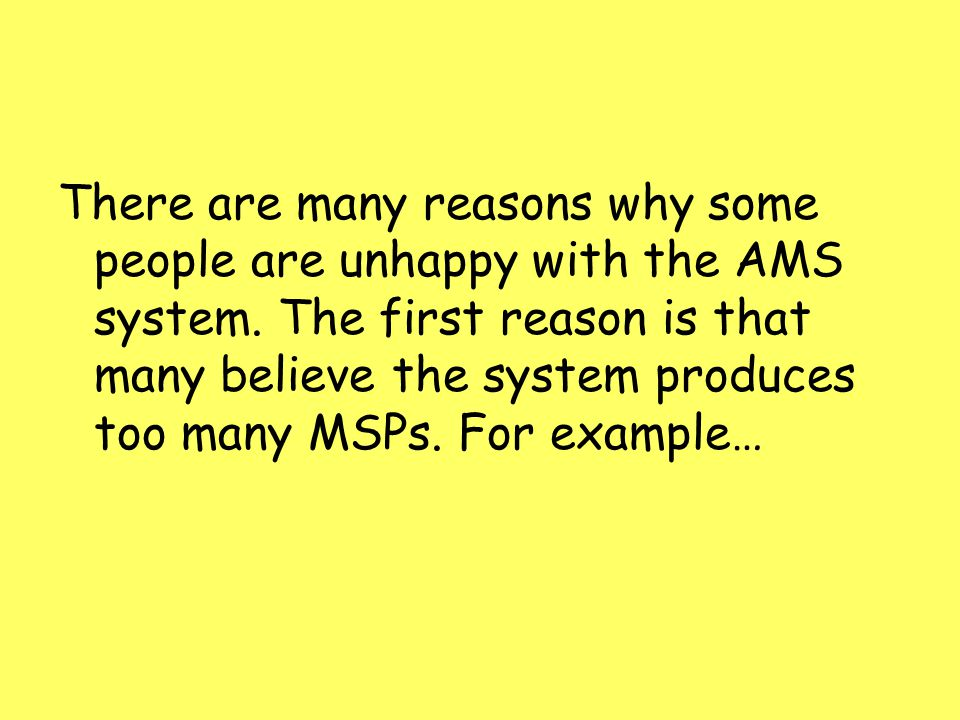 There are many reasons why some people are unhappy with the AMS system